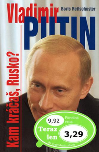 Vladimir Putin Kam kráčaš, Rusko?
