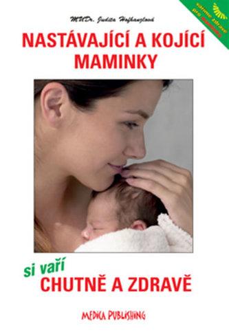 Nastávající a kojící maminky si vaří chutně a zdravě - Judita Hofhanzlová