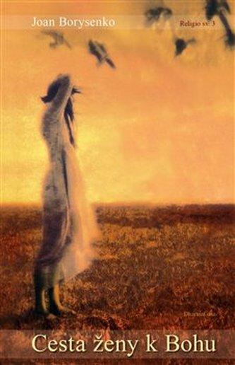 Cesta ženy k Bohu - Joan Borysenko