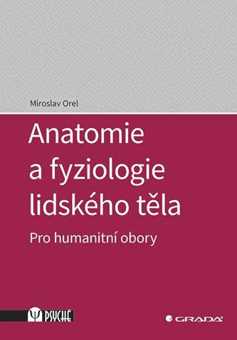 Anatomie a fyziologie lidského těla - Pro humanitní obory - Miroslav Orel