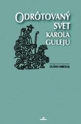 Odrôtovaný svet Karola Guleju