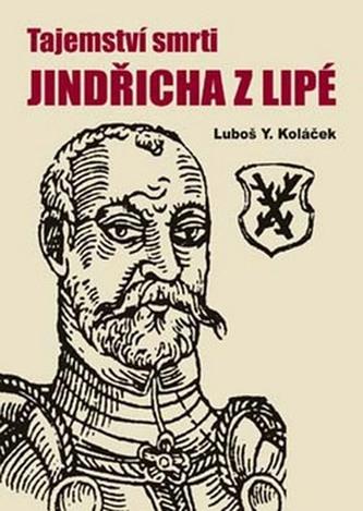 Tajemství smrti Jindřicha z Lipé - Luboš Y. Koláček