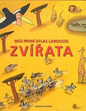 Můj první atlas Larousse Zvířata