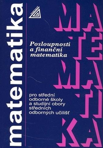 Matematika pro SOŠ a studijní obory SOU Posloupnosti a finanční matematika