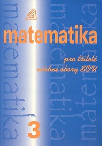 Matematika pro tříleté učební obory SOU 3.díl - Emil Calda