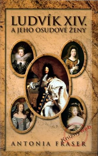 Ludvík XIV. a jeho osudové ženy