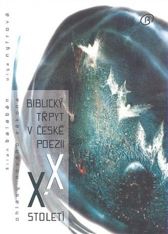 Biblický třpyt v české poezii XX. století - Milan Balabán