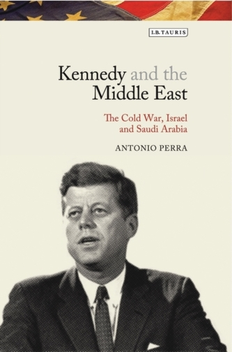 Kennedy and the Middle East - Perra, Antonio
