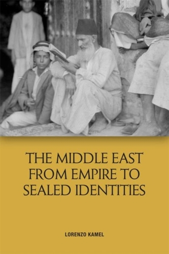 The Middle East from Empire to Sealed Identities - Kamel, Lorenzo