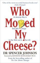 Who Moved My Cheese?. Wer hat mir meinen Käse weggenommen? Die verblüffende Methode, Veränderungen in Beruf und Privatleben zu b