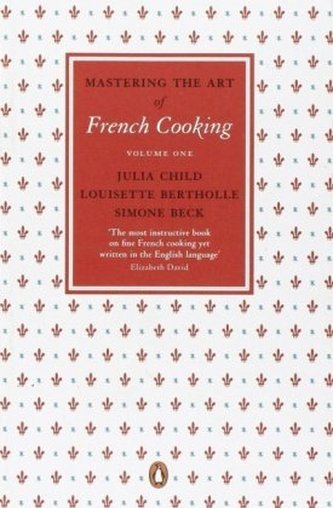 Mastering the Art of French Cooking. Vol.1 - Julia Child