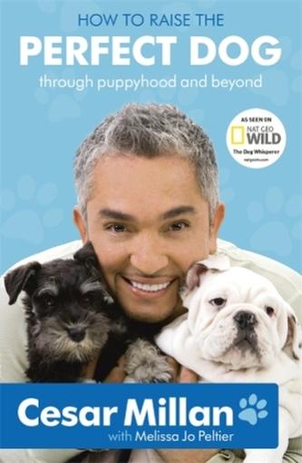 How To Raise The Perfect Dog. Cesar Millans Welpenschule, englische Ausgabe - Millan, Cesar