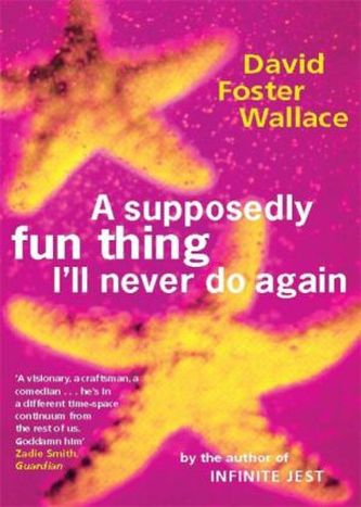 A Supposedly Fun Thing I'll Never Do Again - Wallace, David Foster