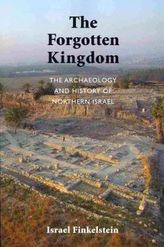 The Forgotten Kingdom: The Archaeology and History of Northern Israel