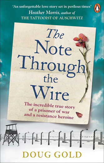 The Note Through The Wire: The incredible true story of a prisoner of war and a resistance heroine -