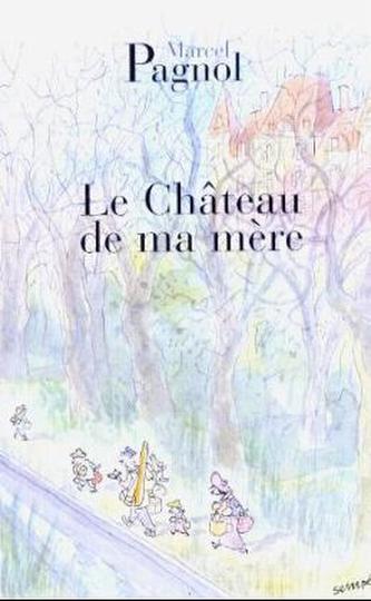 Le Chateau de ma mere. Das Schloß meiner Mutter, französische Ausgabe - Marcel Pagnol