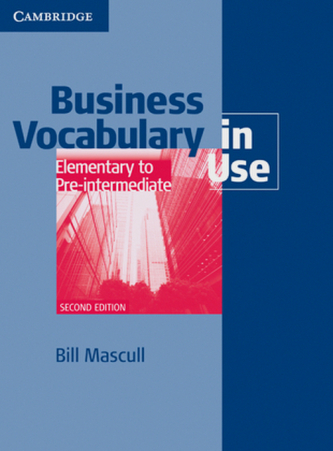 Business Vocabulary in Use (with answers), Elementary to Pre-intermediate - Mascull, Bill