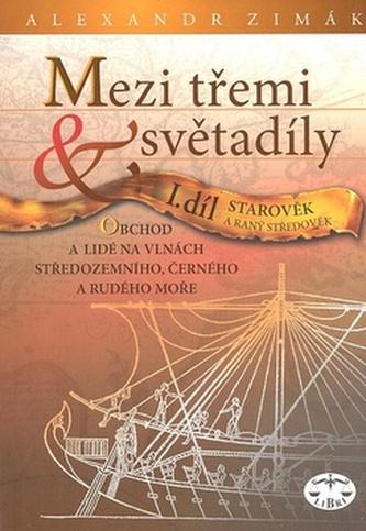 Mezi třemi světadíly I.díl Starověk a raný středověk - Alexandr Zimák