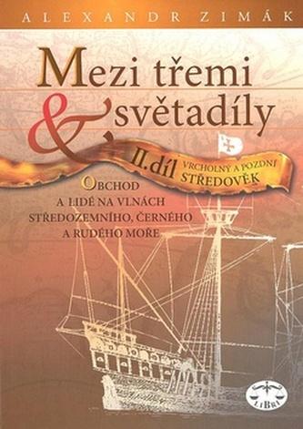 Mezi třemi světadíly II.díl Vrcholný a pozdní Středověk - Alexandr Zimák