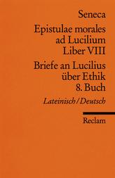 Briefe an Lucilius über Ethik. Epistulae morales ad Lucilium. Tl.8