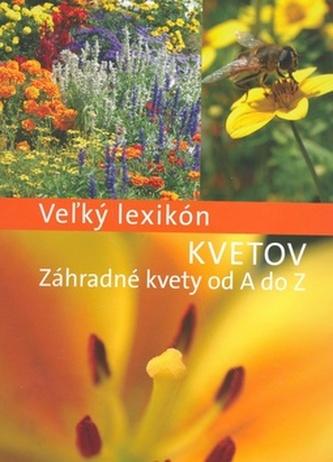 Vežký lexikón Kvetov Záhradné kvety od A do Z