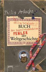 Philip Ardaghs völlig nutzloses Buch der haarsträubendsten Fehler der Weltgeschichte