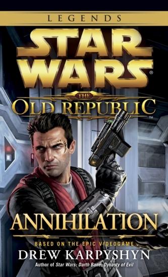 Annihilation: Star Wars Legends (The Old Republic) - Drew Karpyshyn