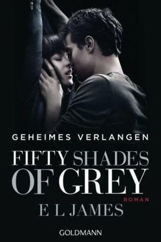 Fifty Shades of Grey - Geheimes Verlangen - James, E L