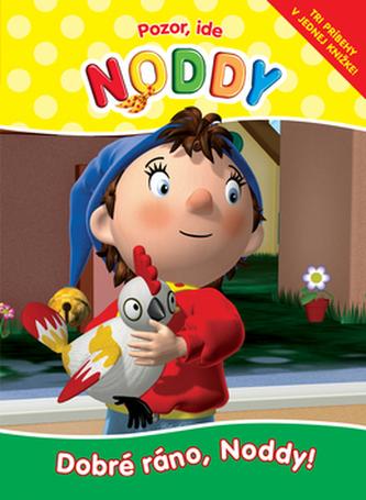 Pozor, ide Noddy.Dobré ráno, Noddy!