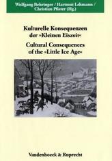 Kulturelle Konsequenzen der 'Kleinen Eiszeit'. Cultural Consequences of the 'Little Ice Age'