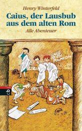 Caius, der Lausbub aus dem alten Rom - Alle Abenteuer in einem Band