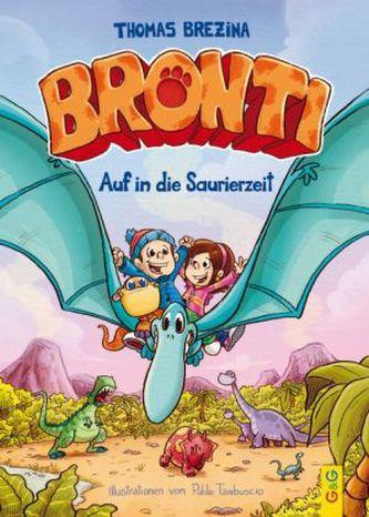 Bronti - Auf in die Saurierzeit - Brezina, Thomas C.