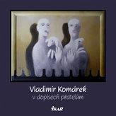 Vladimír Komárek v dopisech přátelům