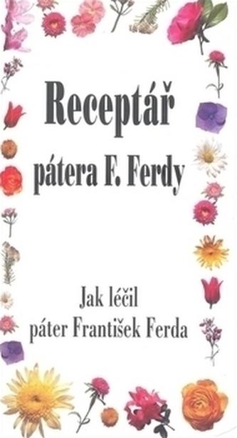 Receptář pátera F. Ferdy - Jak léčil František Ferda