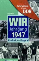 Wir vom Jahrgang 1947 - Aufgewachsen in der DDR