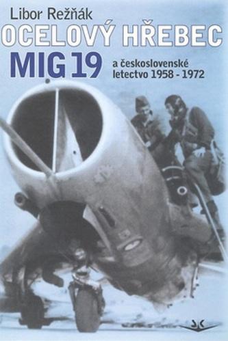 Ocelový hřebec MIG 19 a československé letectvo 1958-1972