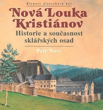 Nová Louka Kristiánov Historie a současnost sklářských osad