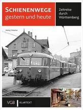 Schienenwege gestern und heute - Zeitreise durch Württemberg