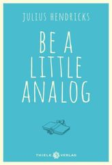Be a little analog