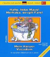 Hallo, liebe Maus! Mein Körper, Deutsch-Türkisch. Merhaba, sevgili Fare! Vücudum