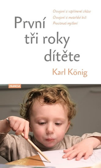 První tři roky dítěte - Osvojení si vzpřímené chůze, osvojení si mateřské řeči, procitnutí myšlení - König, Karl