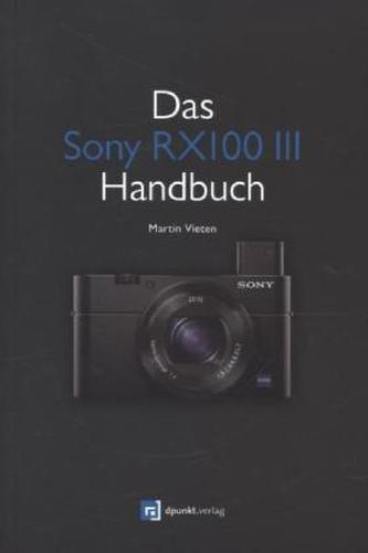 Das Sony RX100 III Handbuch - Vieten, Martin