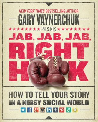 Jab, Jab, Jab, Right Hook - Vaynerchuk, Gary