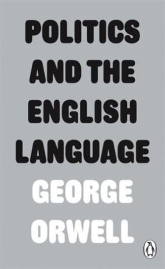problems in the english language in george orwells article politics and the english language Read the excerpt from politics and the english language by george orwell - 2343822 he rewrites a political article that uses unclear language.