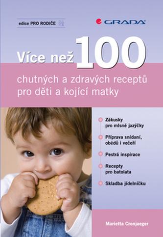 Více než 100 chutných a zdravých receptů pro děti a kojící matky