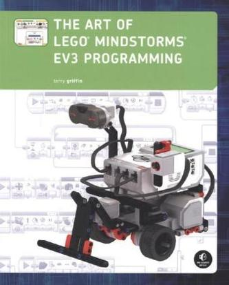 The Art of LEGO® MINDSTORMS® EV3 Programming - Griffin, Terry