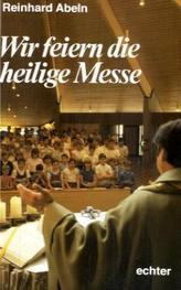 Wir feiern die heilige Messe