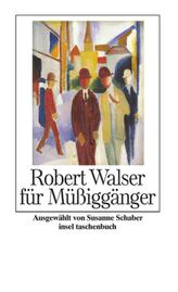 Robert Walser für Müßiggänger