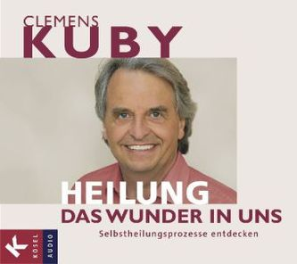 Heilung - das Wunder in uns, 2 Audio-CDs - Clemens Kuby