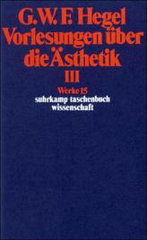 Vorlesungen über die Ästhetik. Tl.3